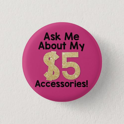 Ask Me About My 5 Accessories Button