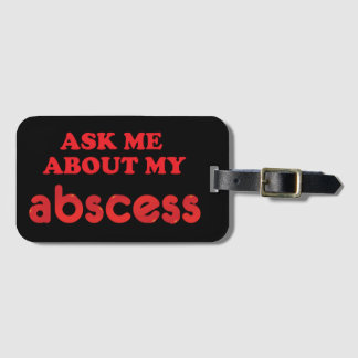 Ask Me About My Abscess Bag Tag