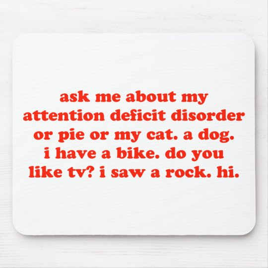 Ask Me About My ADD... Mouse Pad