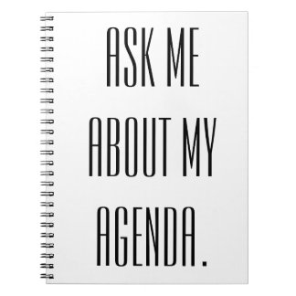 Ask me about my agenda. spiral notebook