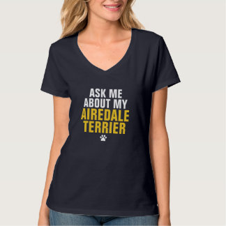 Ask me about my Airedale Terrier T-Shirt