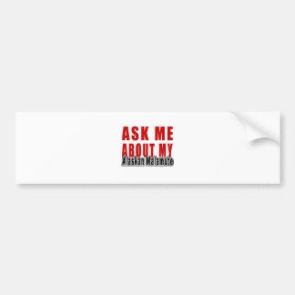 Ask me about my Alaskan Malamute Car Bumper Sticker