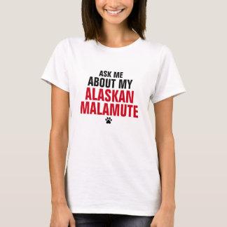 Ask me about my Alaskan Malamute T-Shirt