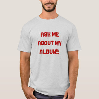 Ask Me About My Album!!! T-Shirt
