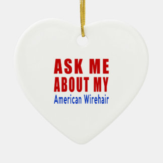 Ask me about my American Wirehair Ceramic Ornament