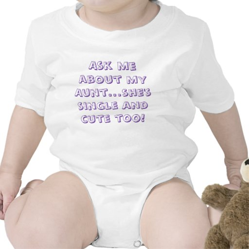 Ask me about my Aunt...she's single and cute too! Baby Bodysuit