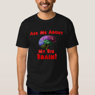 Ask Me About My Big Brain! Smart Funny Black Shirt