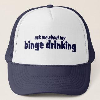 Ask Me About My Binge Drinking !  Trucker Hat