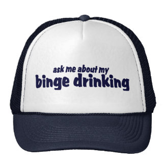 Ask Me About My Binge Drinking !  Trucker Hat