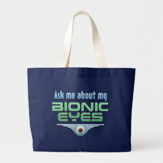 Ask Me About My Bionic Eyes Bags