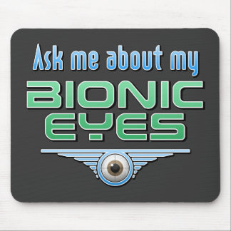 Ask Me About My Bionic Eyes Mousepads