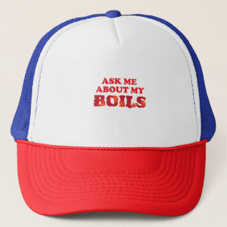 Ask Me About My Boils Trucker Hat