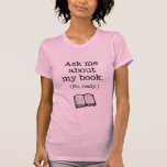 Ask Me About My Book (No, Really) Tee Shirt