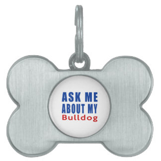 Ask me about my Bulldog Pet ID Tag