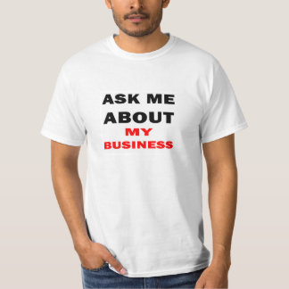Ask Me About My Business Tee Shirt