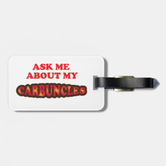 Ask Me About My Carbuncles Bag Tag