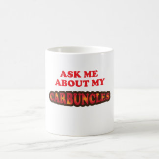 Ask Me About My Carbuncles Coffee Mug