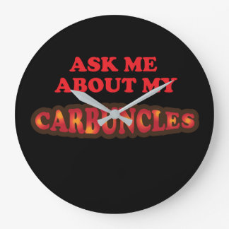 Ask Me About My Carbuncles Large Clock