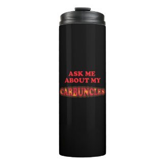 Ask Me About My Carbuncles Thermal Tumbler