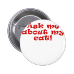 Ask me about my Cat Pinback Button