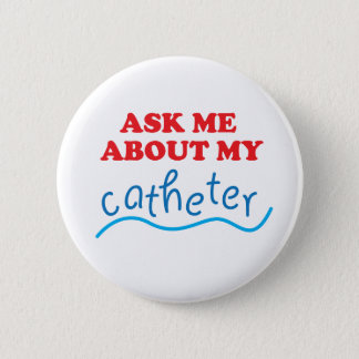 Ask Me About My Catheter Button