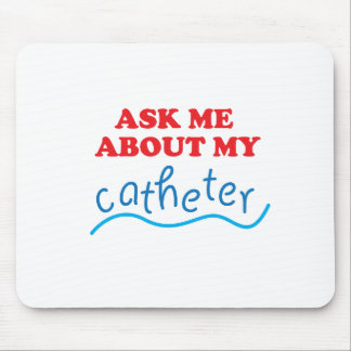 Ask Me About My Catheter Mouse Pad