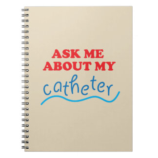 Ask Me About My Catheter Notebook