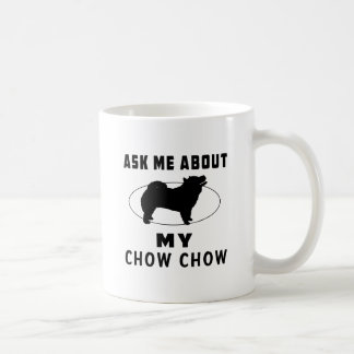 Ask Me About My Chow Chow Classic White Coffee Mug