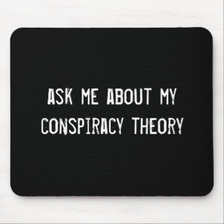 ask me about my conspiracy theory mouse pad