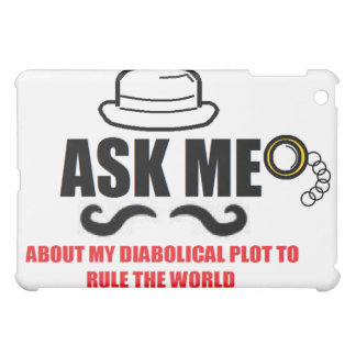 Ask Me About My Diabolical Plot To Rule The World iPad Mini Case