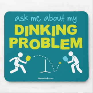 """Ask Me About My Dinking Problem"" Mouse Pad"