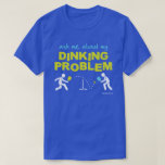 """Ask Me About My Dinking Problem Pickleball Shirt<br><div class=""""desc"""">Pickleball - the one addiction you don&#39;t need to keep a secret!</div>"""