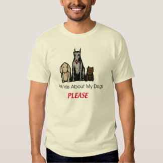Ask Me About my Dogs Please Shirt