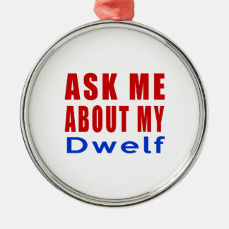 Ask me about my Dwelf Metal Ornament