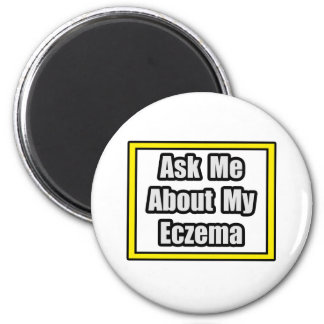 Ask Me About My Eczema Magnets