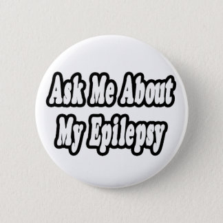 Ask Me About My Epilepsy Pinback Button