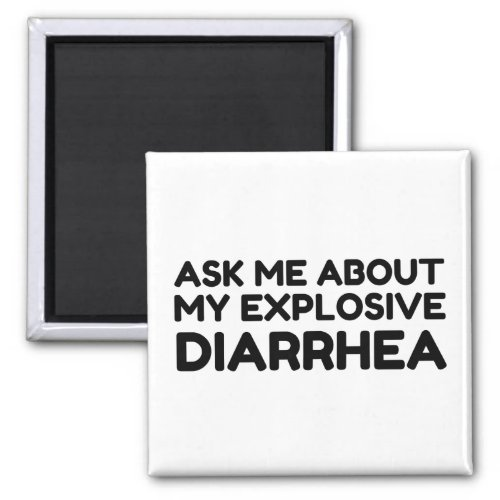Ask Me About My Explosive Diarrhea Magnet