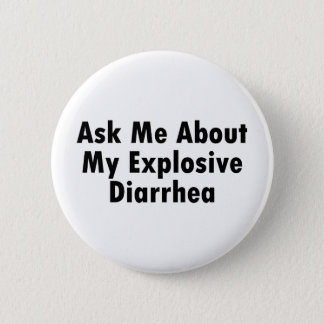 Ask Me About My Explosive Diarrhea Pinback Button