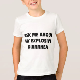 Ask Me About My Explosive Diarrhea T-Shirt