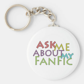 Ask Me About My Fanfic Basic Round Button Keychain