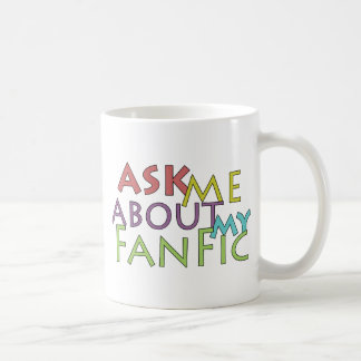 Ask Me About My Fanfic Classic White Coffee Mug