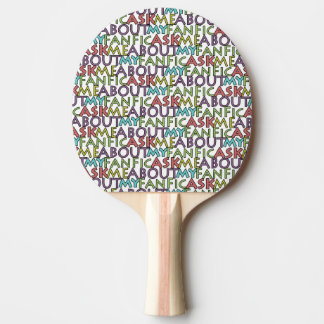 Ask Me About My Fanfic Ping Pong Paddle