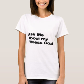 Ask Me About my Fitness Goals T-Shirt