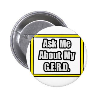 Ask Me About My G.E.R.D Pinback Button