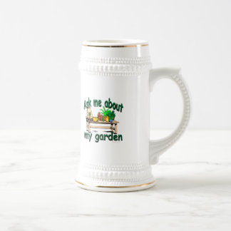 Ask Me About My Garden Beer Stein