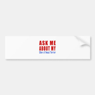 Ask me about my Glen of Imaal Terrier Car Bumper Sticker