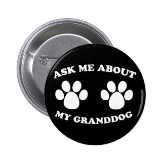 Ask Me About My Granddog 2 Inch Round Button