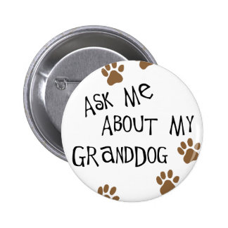 Ask Me About My Granddog Pinback Button