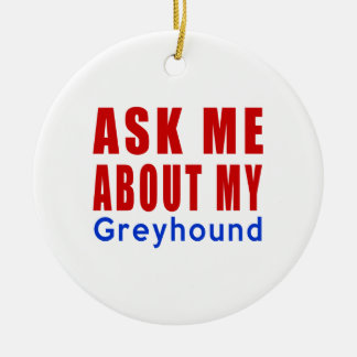 Ask me about my Greyhound Ceramic Ornament