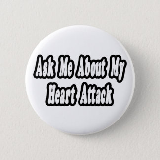Ask Me About My Heart Attack Pinback Button